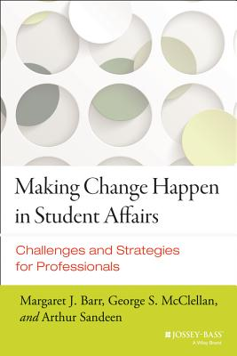 Making Change Happen in Student Affairs By Barr, Margaret J./ McClellan, George S./ Sandeen, Arthur